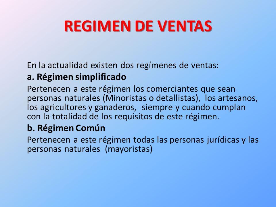REGIMEN DE VENTAS En la actualidad existen dos regímenes de ventas: a.