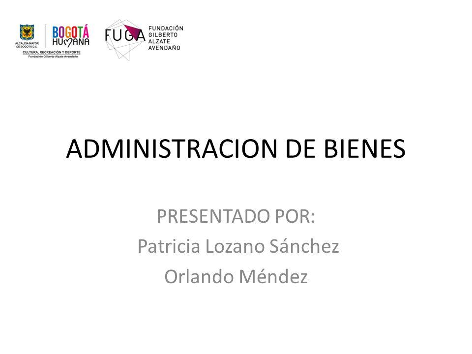 ADMINISTRACION DE BIENES PRESENTADO POR: Patricia Lozano Sánchez Orlando Méndez
