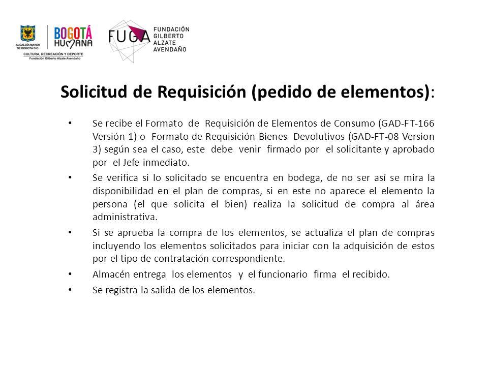 Solicitud de Requisición (pedido de elementos): Se recibe el Formato de Requisición de Elementos de Consumo (GAD-FT-166 Versión 1) o Formato de Requisición Bienes Devolutivos (GAD-FT-08 Version 3) según sea el caso, este debe venir firmado por el solicitante y aprobado por el Jefe inmediato.