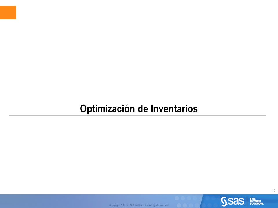 18 Copyright © 2010, SAS Institute Inc. All rights reserved. Optimización de Inventarios