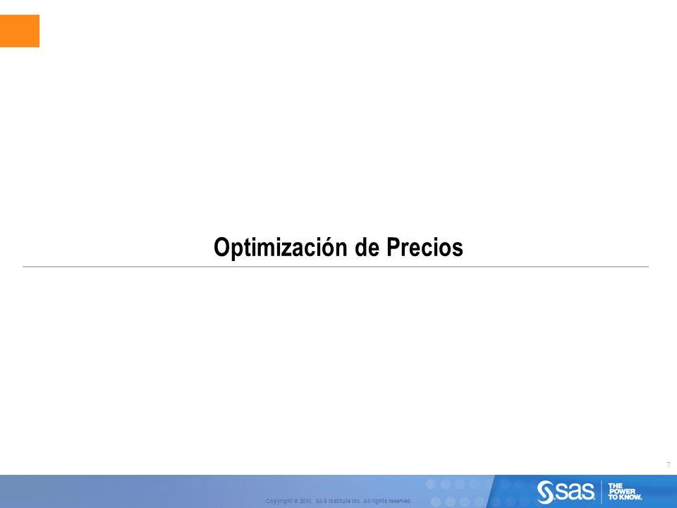 7 Copyright © 2010, SAS Institute Inc. All rights reserved. Optimización de Precios