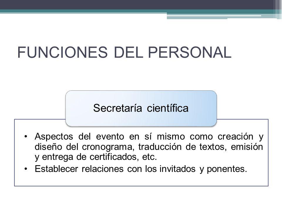 FUNCIONES DEL PERSONAL Aspectos del evento en sí mismo como creación y diseño del cronograma, traducción de textos, emisión y entrega de certificados, etc.