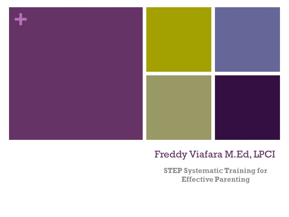+ Freddy Viafara M.Ed, LPCI STEP Systematic Training for Effective Parenting