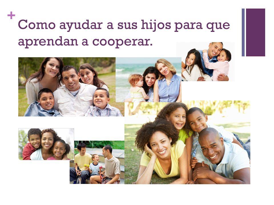 + Como ayudar a sus hijos para que aprendan a cooperar.