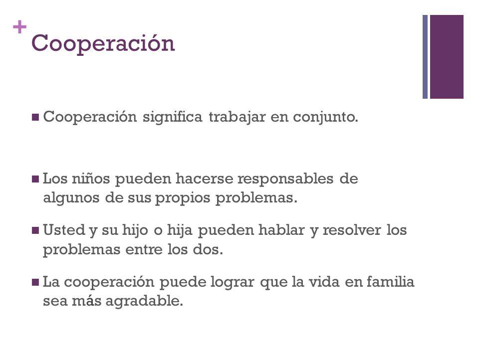 + Cooperación Cooperación significa trabajar en conjunto.