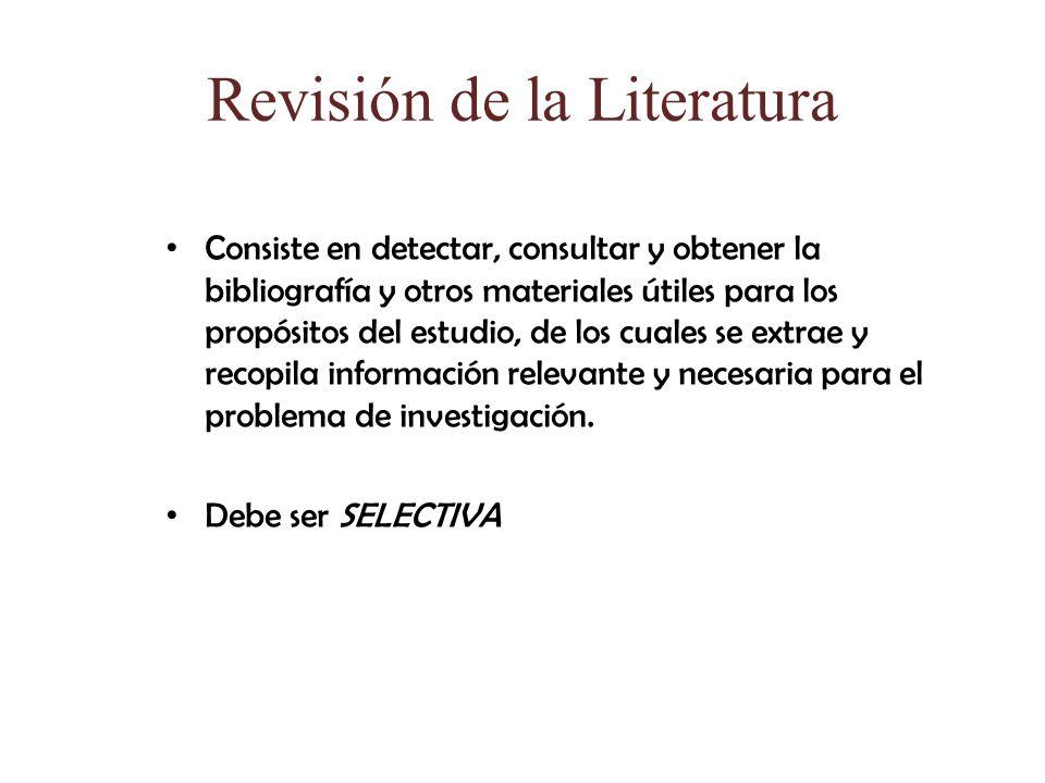 Revisión de la Literatura Consiste en detectar, consultar y obtener la bibliografía y otros materiales útiles para los propósitos del estudio, de los cuales se extrae y recopila información relevante y necesaria para el problema de investigación.