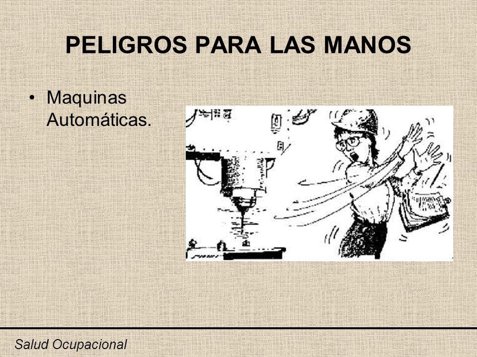 PELIGROS PARA LAS MANOS Maquinas Automáticas. Salud Ocupacional