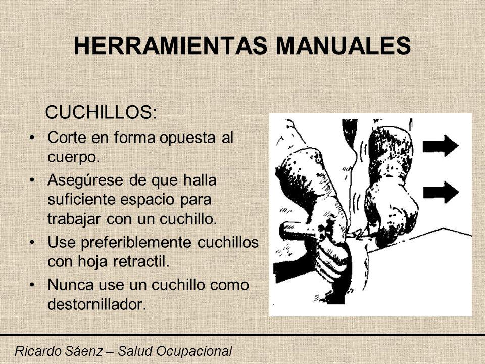 HERRAMIENTAS MANUALES CUCHILLOS: Corte en forma opuesta al cuerpo. Asegúrese de que halla suficiente espacio para trabajar con un cuchillo. Use prefer