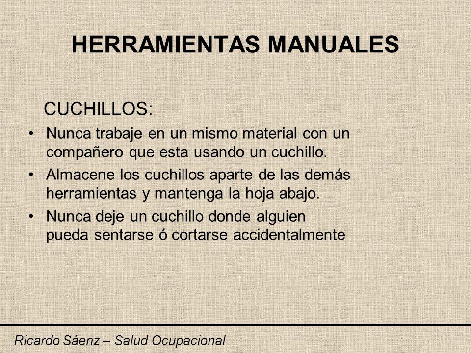 HERRAMIENTAS MANUALES CUCHILLOS: Nunca trabaje en un mismo material con un compañero que esta usando un cuchillo. Almacene los cuchillos aparte de las