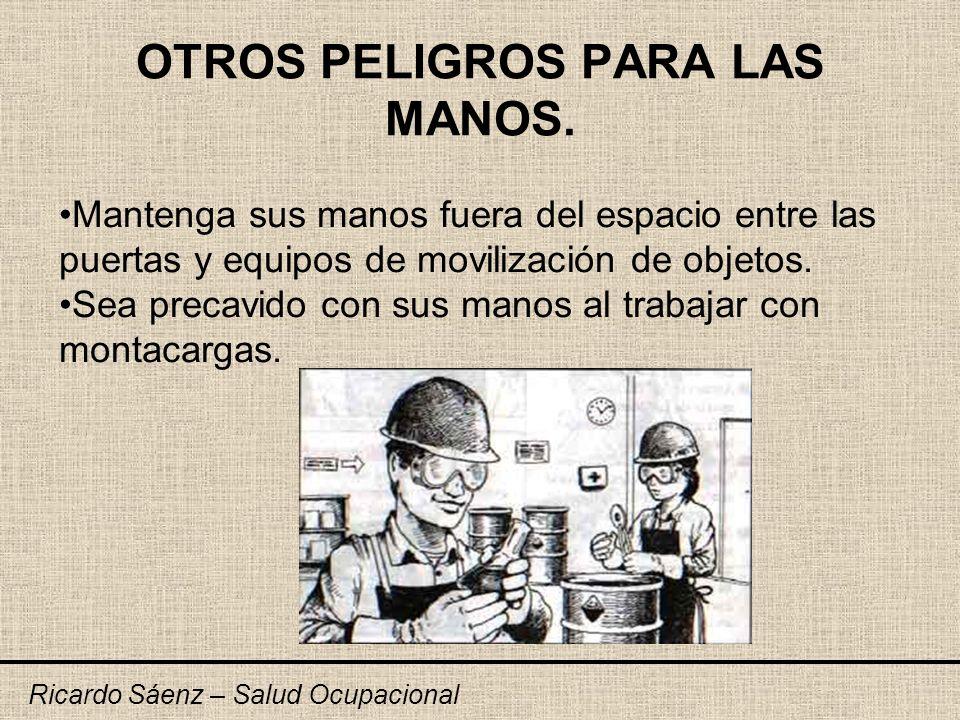 OTROS PELIGROS PARA LAS MANOS. Ricardo Sáenz – Salud Ocupacional Mantenga sus manos fuera del espacio entre las puertas y equipos de movilización de o