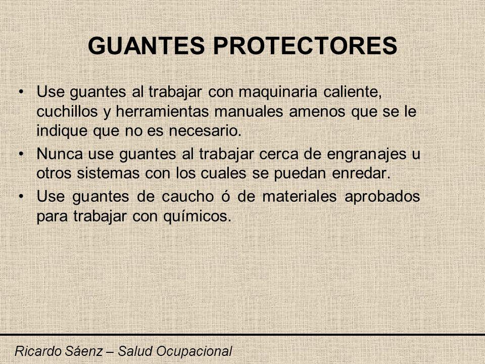 GUANTES PROTECTORES Use guantes al trabajar con maquinaria caliente, cuchillos y herramientas manuales amenos que se le indique que no es necesario. N