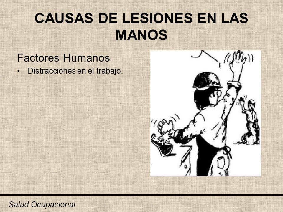 CAUSAS DE LESIONES EN LAS MANOS Factores Humanos Distracciones en el trabajo. Salud Ocupacional