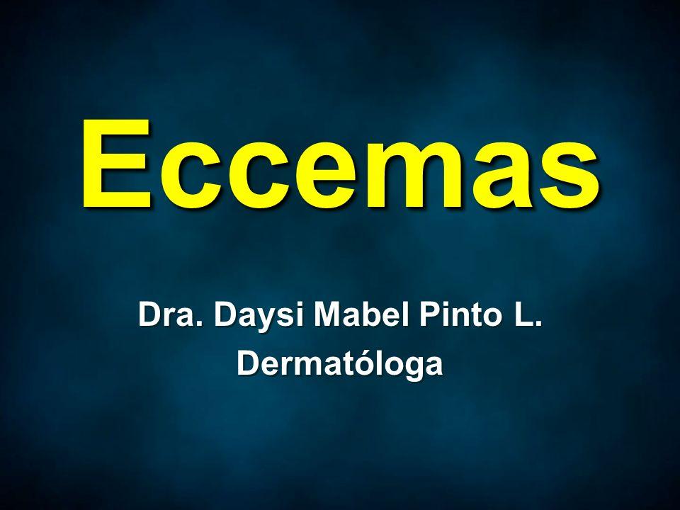 EccemasEccemas Dra. Daysi Mabel Pinto L. Dermatóloga Dra. Daysi Mabel Pinto L. Dermatóloga