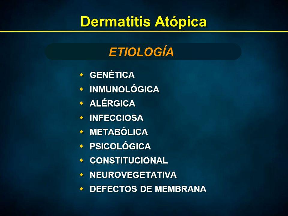 Dermatitis Atópica  GENÉTICA  INMUNOLÓGICA  ALÉRGICA  INFECCIOSA  METABÓLICA  PSICOLÓGICA  CONSTITUCIONAL  NEUROVEGETATIVA  DEFECTOS DE MEMBRANA  GENÉTICA  INMUNOLÓGICA  ALÉRGICA  INFECCIOSA  METABÓLICA  PSICOLÓGICA  CONSTITUCIONAL  NEUROVEGETATIVA  DEFECTOS DE MEMBRANA ETIOLOGÍA