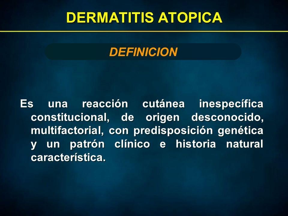 DERMATITIS ATOPICA Es una reacción cutánea inespecífica constitucional, de origen desconocido, multifactorial, con predisposición genética y un patrón clínico e historia natural característica.