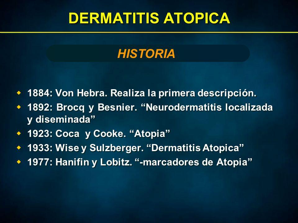 DERMATITIS ATOPICA  1884: Von Hebra. Realiza la primera descripción.