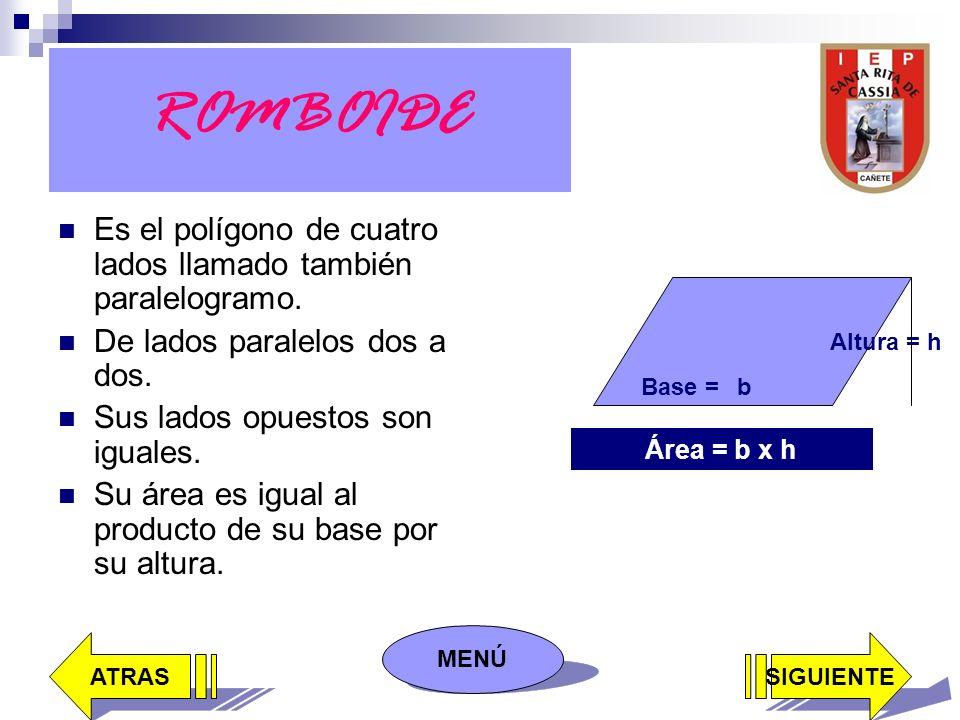 ROMBOIDE Es el polígono de cuatro lados llamado también paralelogramo.