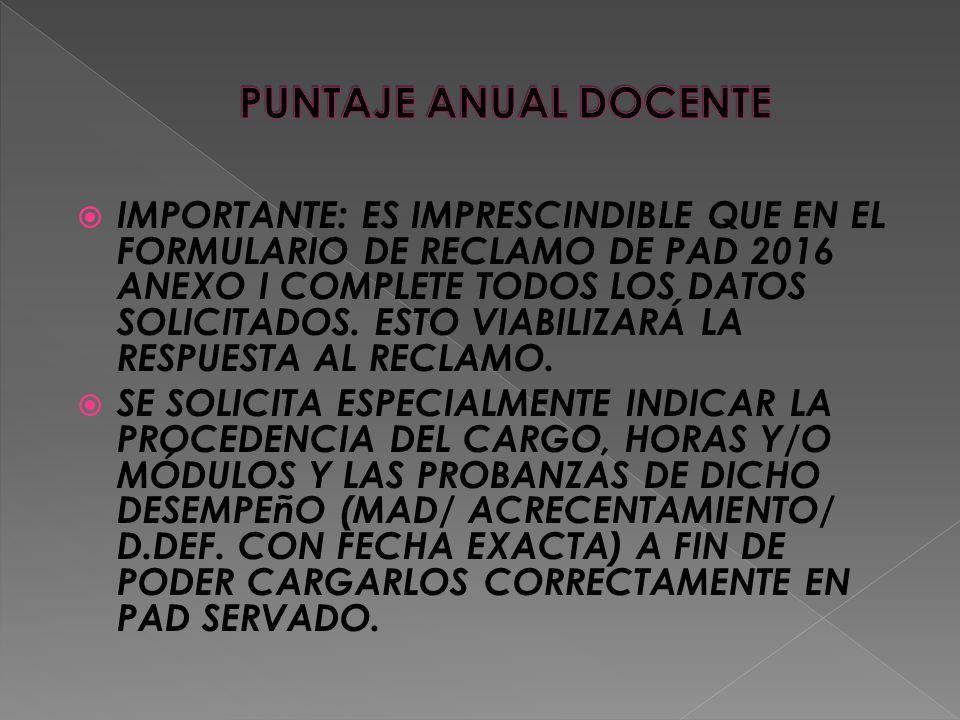  IMPORTANTE: ES IMPRESCINDIBLE QUE EN EL FORMULARIO DE RECLAMO DE PAD 2016 ANEXO I COMPLETE TODOS LOS DATOS SOLICITADOS.
