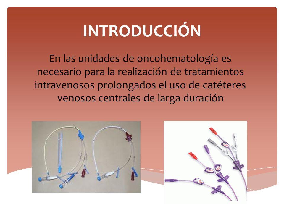 En las unidades de oncohematología es necesario para la realización de tratamientos intravenosos prolongados el uso de catéteres venosos centrales de