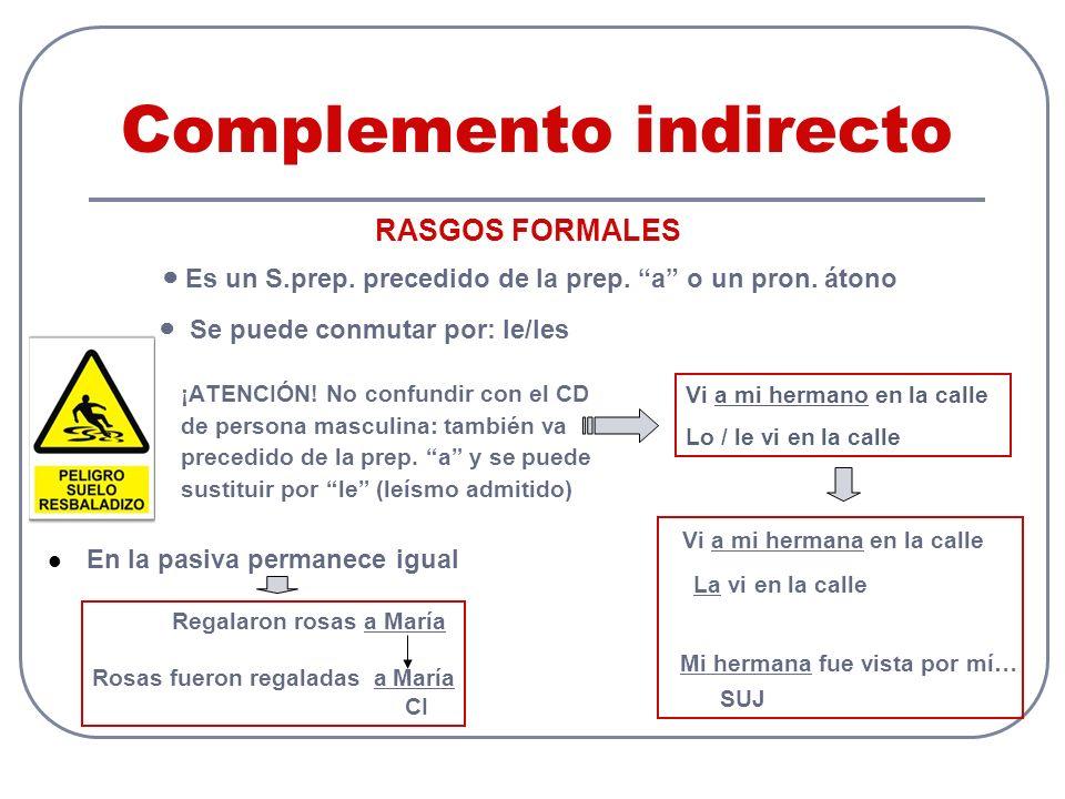 Complemento indirecto ● Se puede conmutar por: le/les ¡ATENCIÓN.
