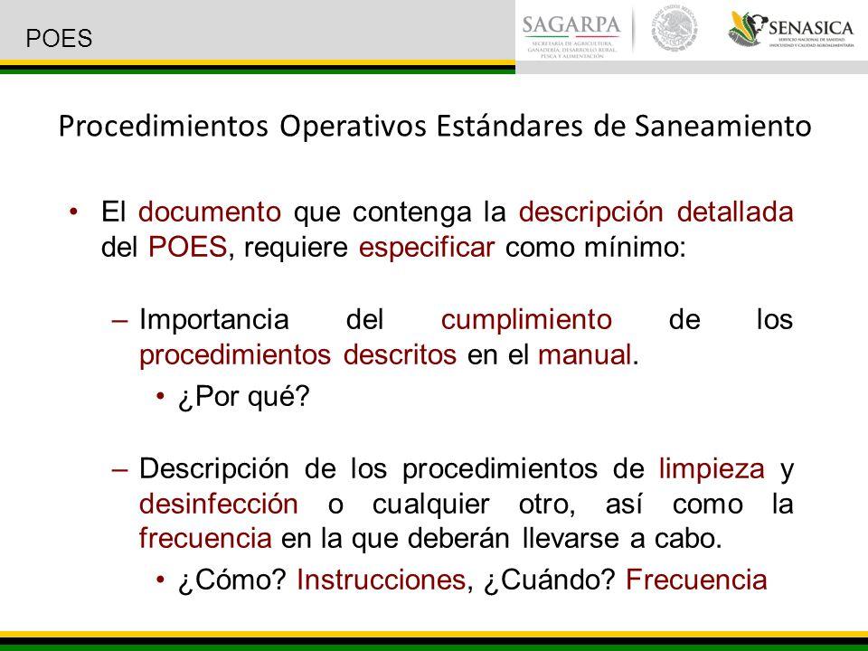 El documento que contenga la descripción detallada del POES, requiere especificar como mínimo: –Importancia del cumplimiento de los procedimientos descritos en el manual.