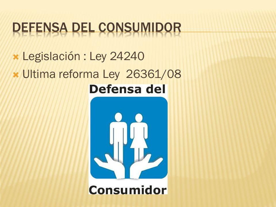 Legislación : Ley 24240  Ultima reforma Ley 26361/08