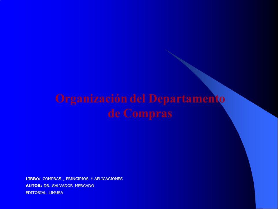 Organización del Departamento de Compras LIBRO: COMPRAS, PRINCIPIOS Y APLICACIONES AUTOR: DR.