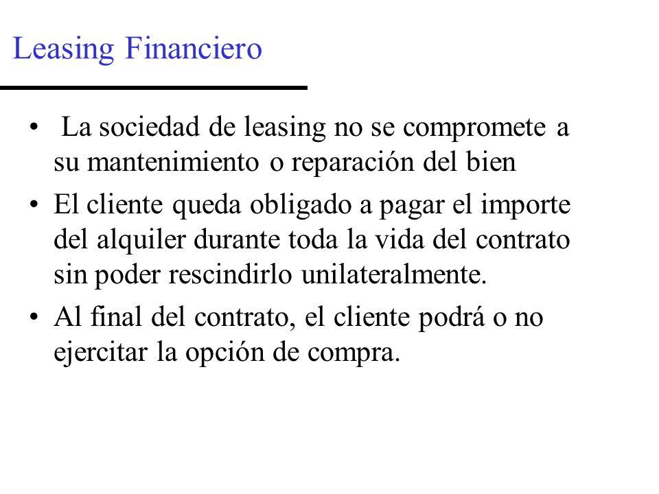 Leasing Financiero La sociedad de leasing no se compromete a su mantenimiento o reparación del bien El cliente queda obligado a pagar el importe del alquiler durante toda la vida del contrato sin poder rescindirlo unilateralmente.