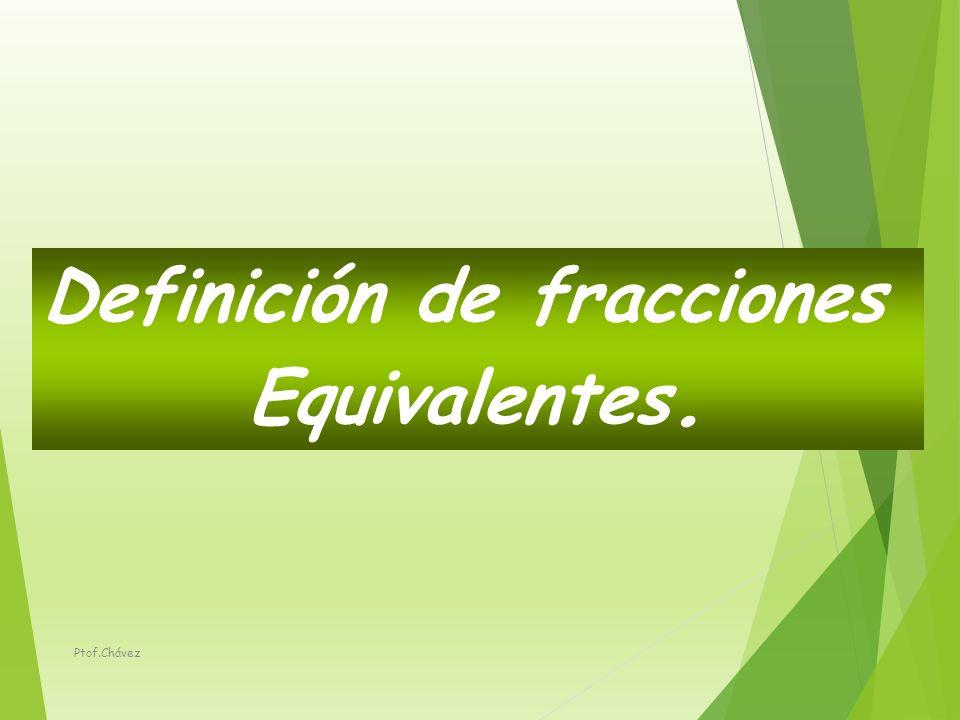 1/2 4/8 8/16 16/32 ½ = 4/8= 8/16= 16/32 Estas fracciones son equivalentes, ya que representan la misma porción de la unidad