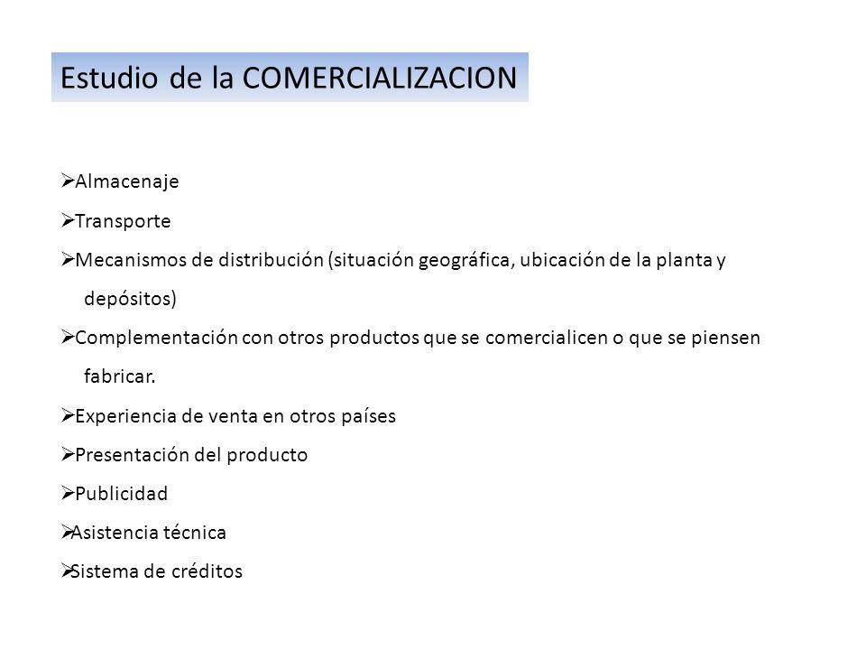 Estudio de la COMERCIALIZACION  Almacenaje  Transporte  Mecanismos de distribución (situación geográfica, ubicación de la planta y depósitos)  Complementación con otros productos que se comercialicen o que se piensen fabricar.