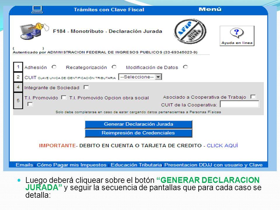 Luego deberá cliquear sobre el botón GENERAR DECLARACION JURADA y seguir la secuencia de pantallas que para cada caso se detalla:
