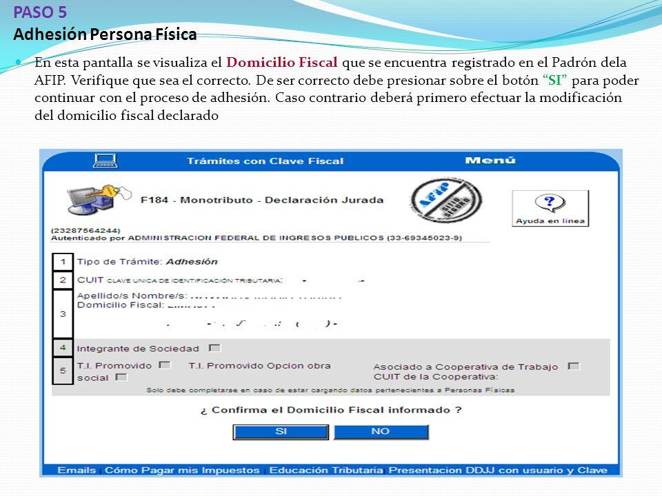 PASO 5 Adhesión Persona Física En esta pantalla se visualiza el Domicilio Fiscal que se encuentra registrado en el Padrón dela AFIP.