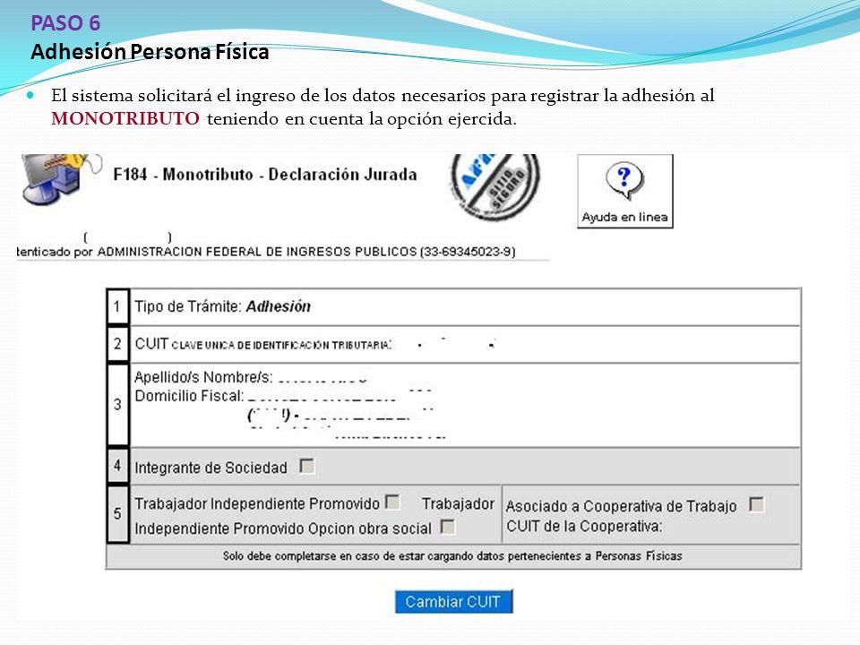 PASO 6 Adhesión Persona Física El sistema solicitará el ingreso de los datos necesarios para registrar la adhesión al MONOTRIBUTO teniendo en cuenta la opción ejercida.