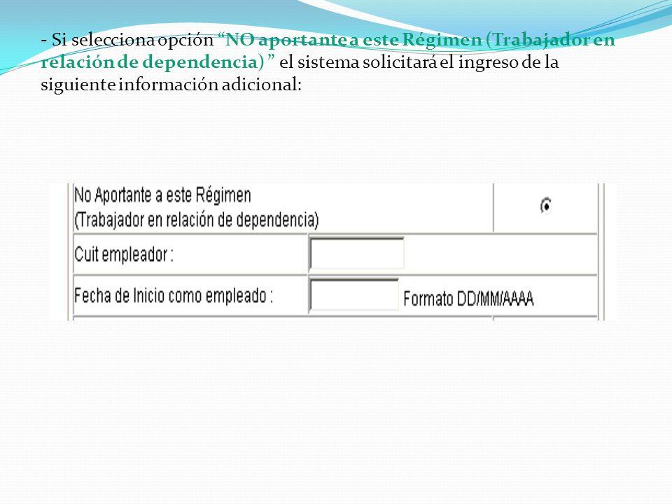 - Si selecciona opción NO aportante a este Régimen (Trabajador en relación de dependencia) el sistema solicitará el ingreso de la siguiente información adicional: