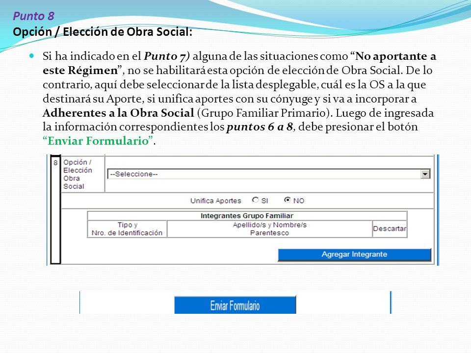 Punto 8 Opción / Elección de Obra Social: Si ha indicado en el Punto 7) alguna de las situaciones como No aportante a este Régimen , no se habilitará esta opción de elección de Obra Social.