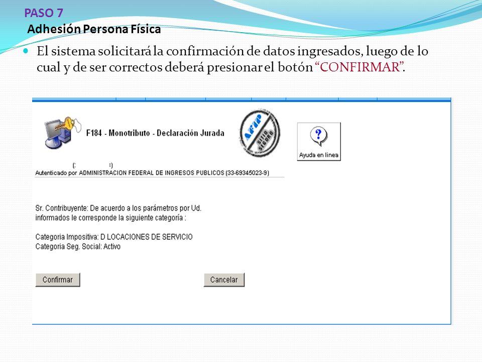 PASO 7 Adhesión Persona Física El sistema solicitará la confirmación de datos ingresados, luego de lo cual y de ser correctos deberá presionar el botón CONFIRMAR .