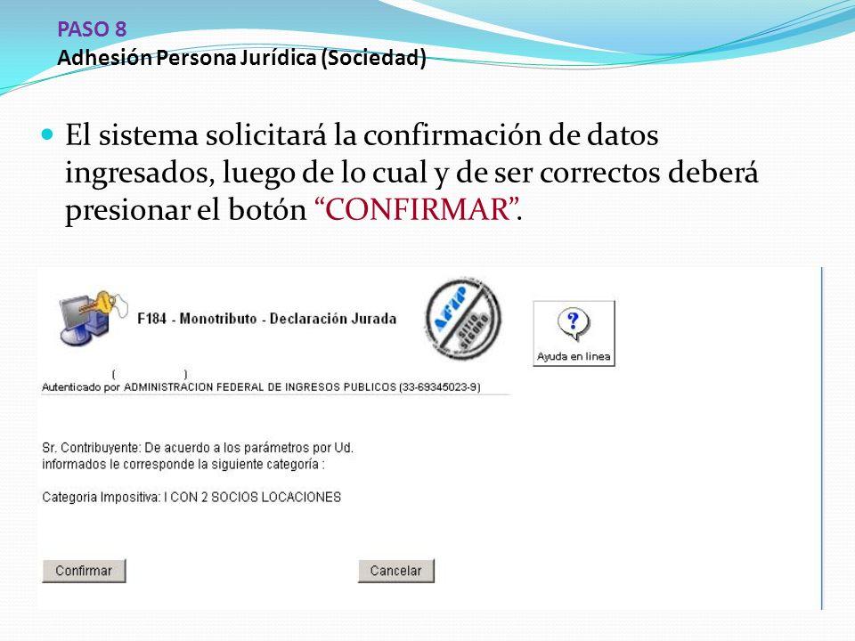 PASO 8 Adhesión Persona Jurídica (Sociedad) El sistema solicitará la confirmación de datos ingresados, luego de lo cual y de ser correctos deberá presionar el botón CONFIRMAR .