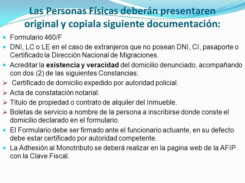 Las Personas Físicas deberán presentaren original y copiala siguiente documentación: Formulario 460/F DNI, LC o LE en el caso de extranjeros que no posean DNI, CI, pasaporte o Certificado la Dirección Nacional de Migraciones.