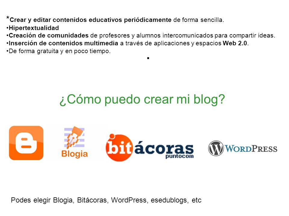 Podes elegir Blogia, Bitácoras, WordPress, esedublogs, etc ¿Cómo puedo crear mi blog.
