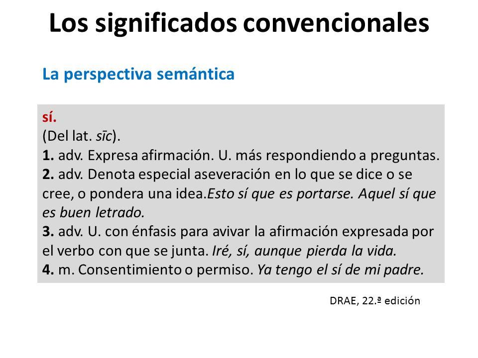 Los significados convencionales sí.(Del lat. sīc).