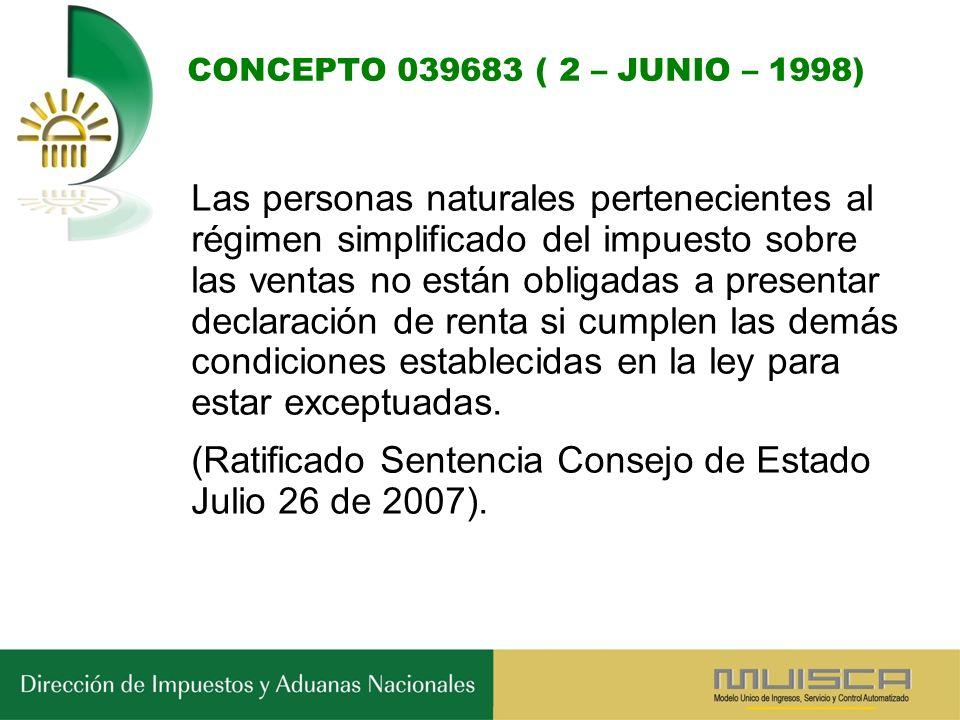 CONCEPTO 039683 ( 2 – JUNIO – 1998) Las personas naturales pertenecientes al régimen simplificado del impuesto sobre las ventas no están obligadas a presentar declaración de renta si cumplen las demás condiciones establecidas en la ley para estar exceptuadas.