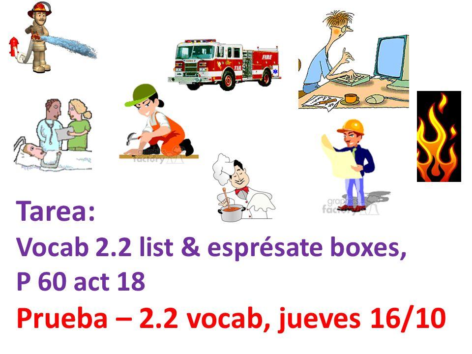 Tarea: Vocab 2.2 list & esprésate boxes, P 60 act 18 Prueba – 2.2 vocab, jueves 16/10