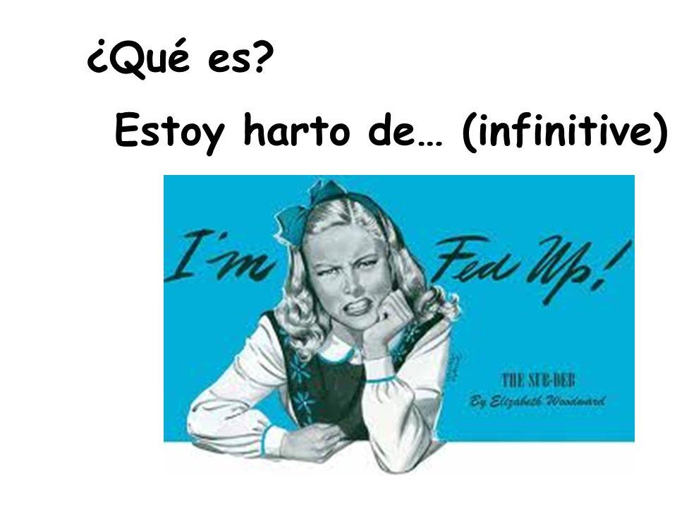 ¿Qué es Estoy harto de… (infinitive)