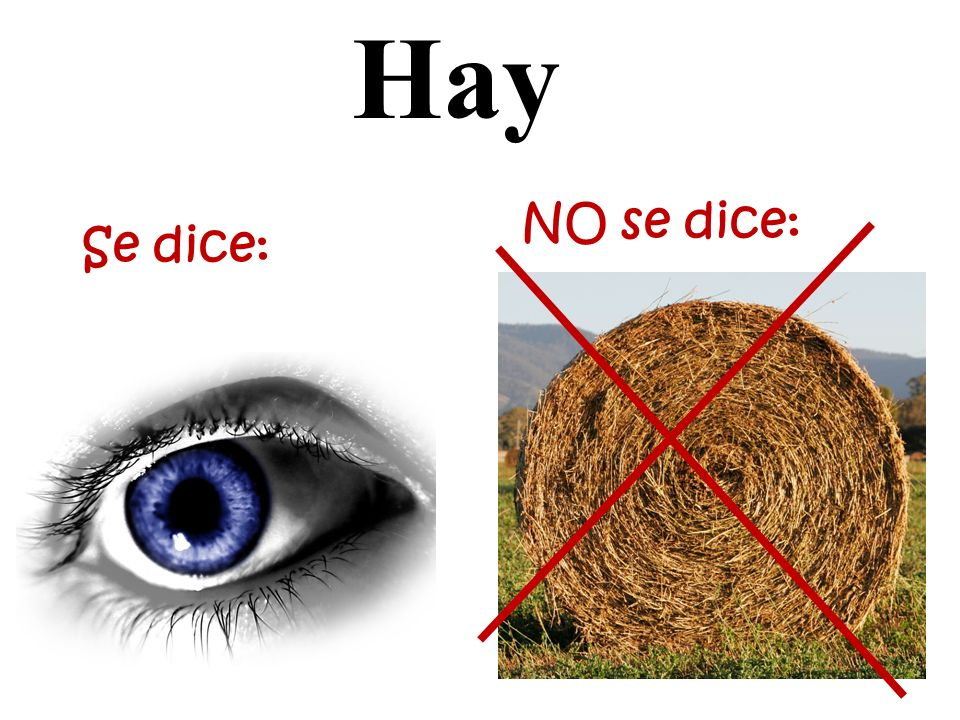 Hay Se dice: NO se dice: