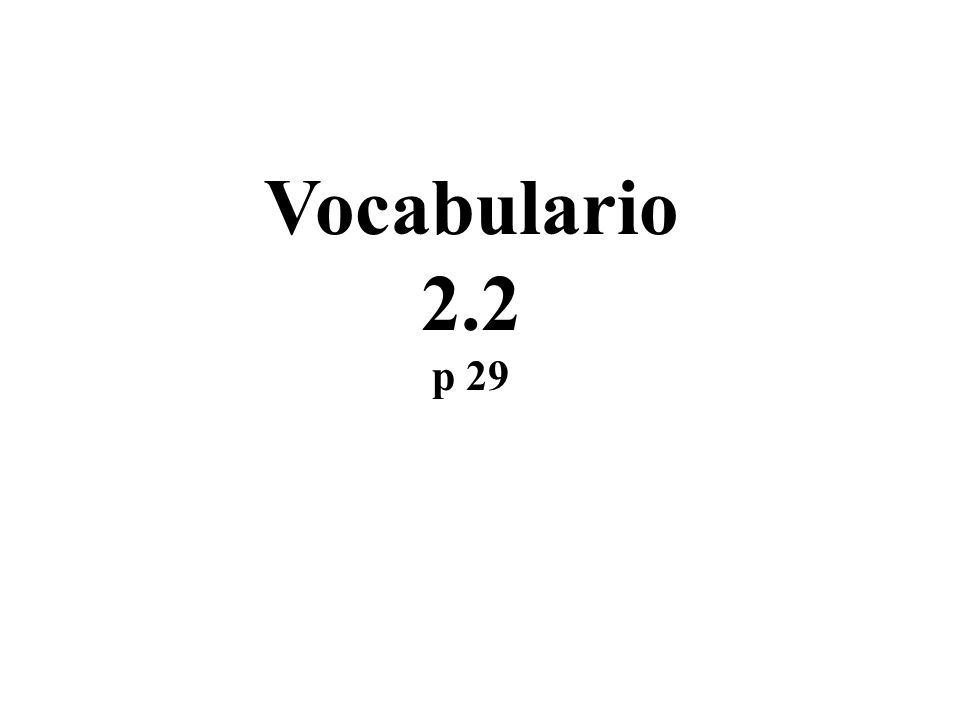 Vocabulario 2.2 p 29