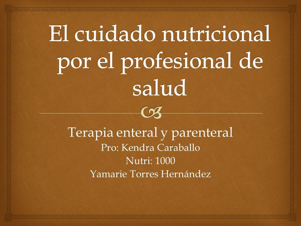 Terapia enteral y parenteral Pro: Kendra Caraballo Nutri: 1000 Yamarie Torres Hernández