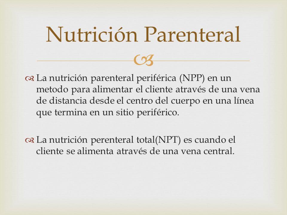   La nutrición parenteral periférica (NPP) en un metodo para alimentar el cliente através de una vena de distancia desde el centro del cuerpo en una línea que termina en un sitio periférico.
