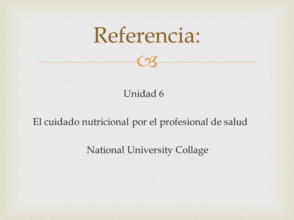  Unidad 6 El cuidado nutricional por el profesional de salud National University Collage Referencia: