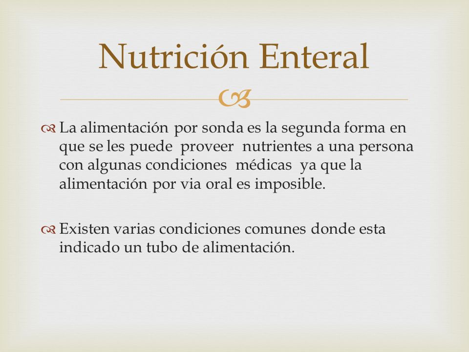   La alimentación por sonda es la segunda forma en que se les puede proveer nutrientes a una persona con algunas condiciones médicas ya que la alimentación por via oral es imposible.