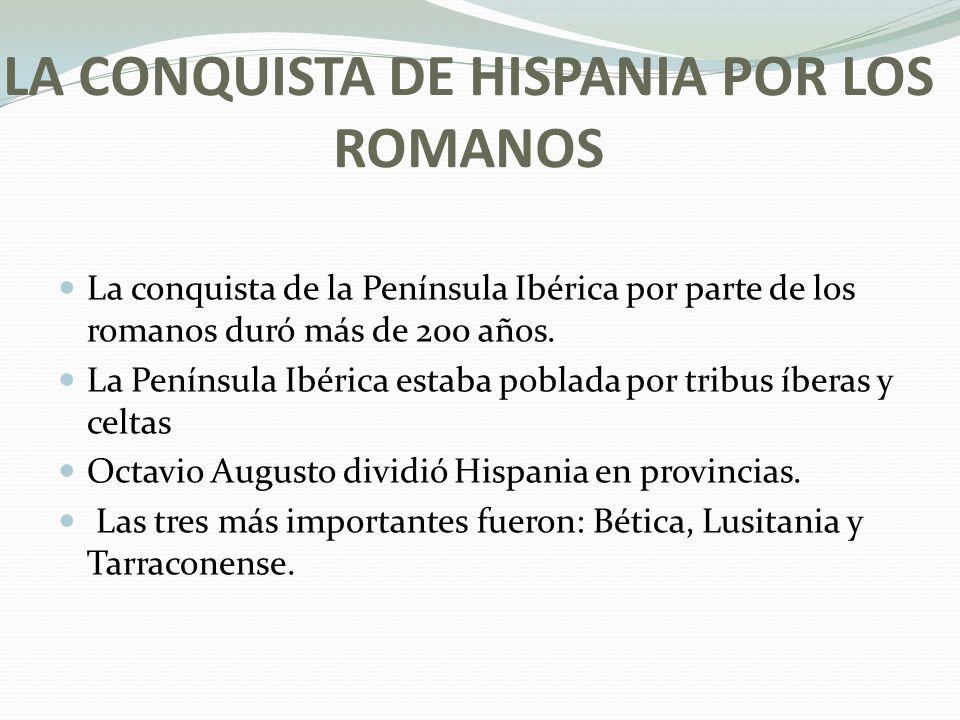 LA CONQUISTA DE HISPANIA POR LOS ROMANOS La conquista de la Península Ibérica por parte de los romanos duró más de 200 años.